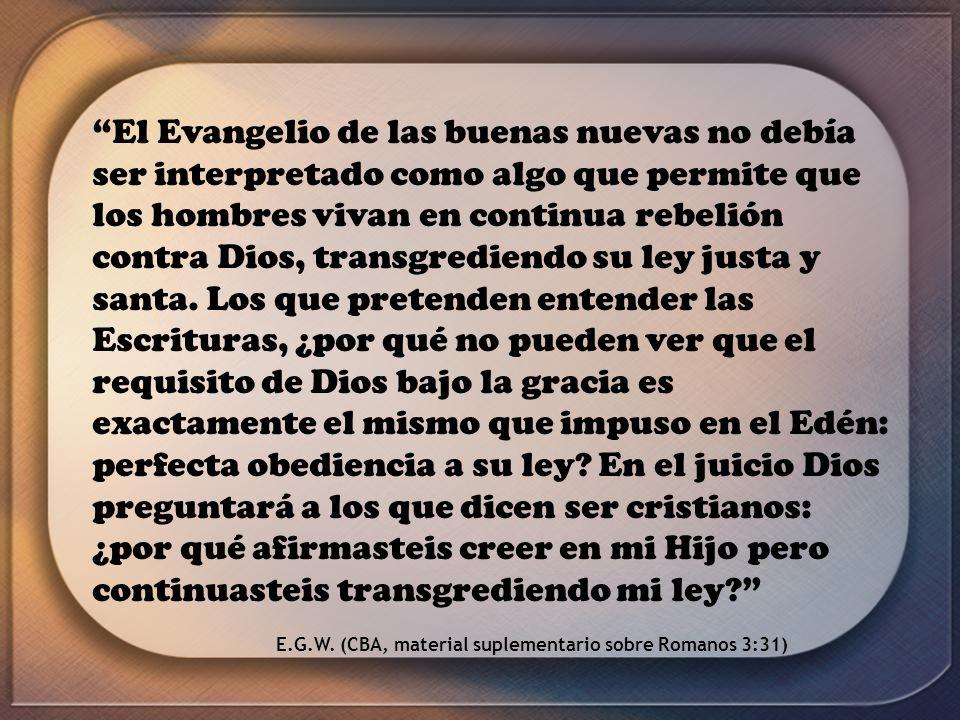 El Evangelio de las buenas nuevas no debía ser interpretado como algo que permite que los hombres vivan en continua rebelión contra Dios, transgredien
