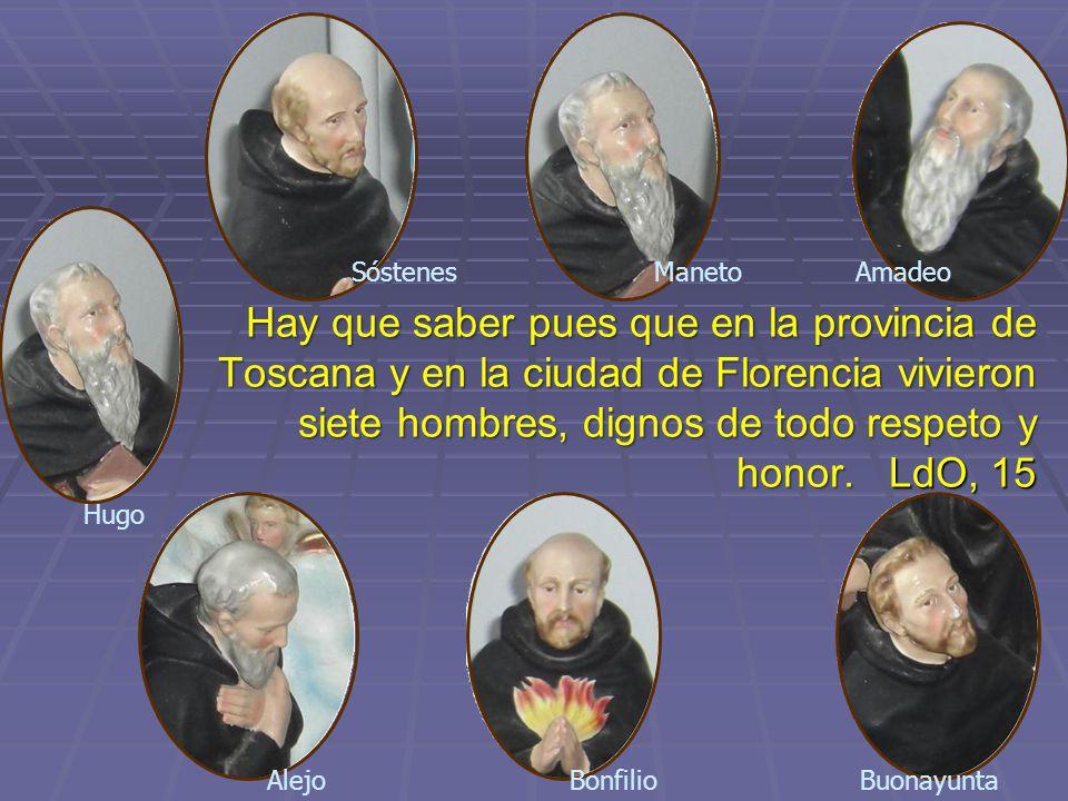 Hay que saber pues que en la provincia de Toscana y en la ciudad de Florencia vivieron siete hombres, dignos de todo respeto y honor.