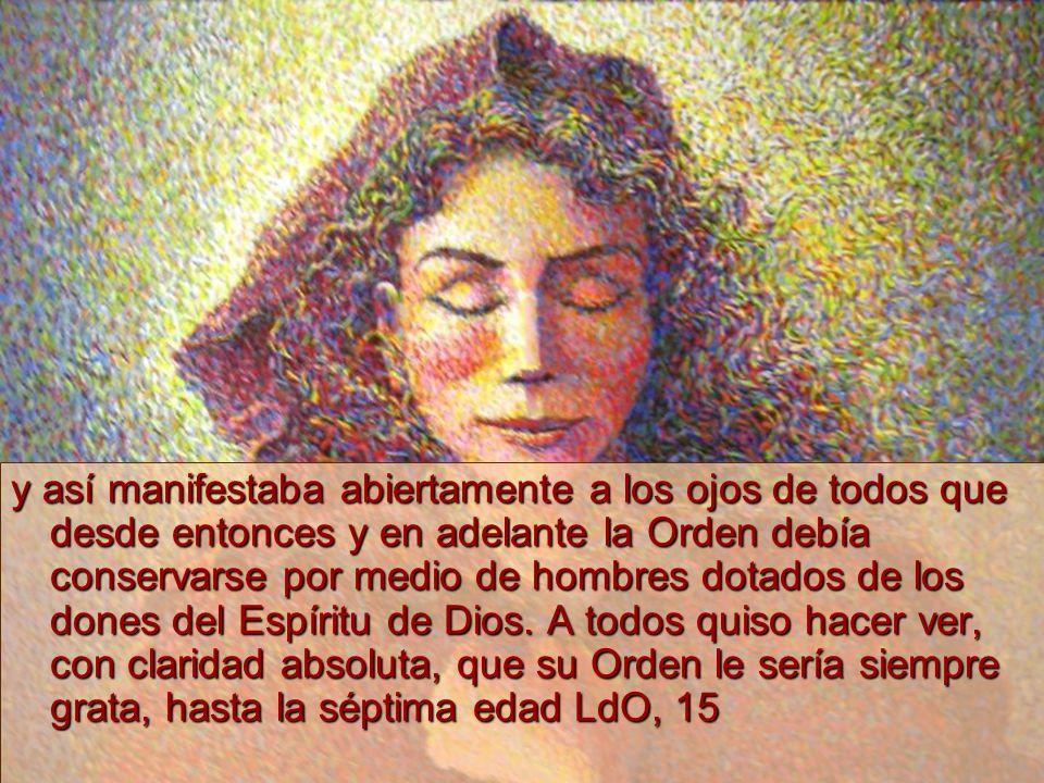 y así manifestaba abiertamente a los ojos de todos que desde entonces y en adelante la Orden debía conservarse por medio de hombres dotados de los dones del Espíritu de Dios.