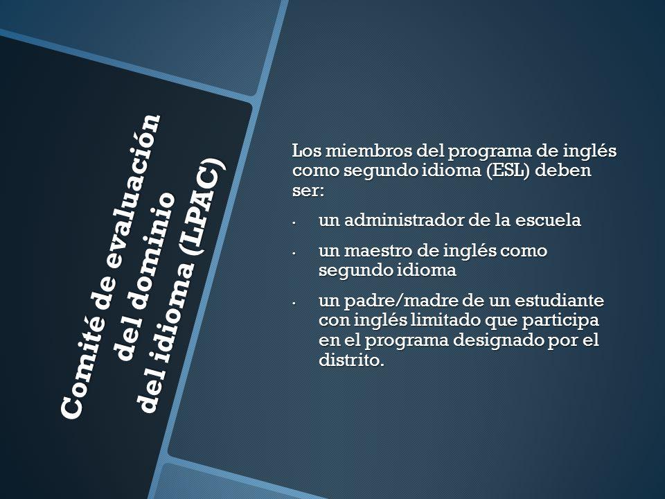 Comité de evaluación del dominio del idioma (LPAC) Los miembros del programa de inglés como segundo idioma (ESL) deben ser: un administrador de la esc
