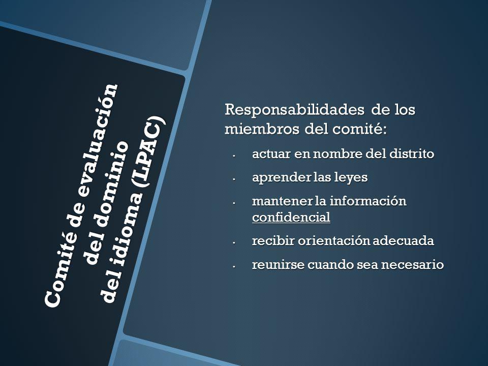 Comité de evaluación del dominio del idioma (LPAC) Responsabilidades de los miembros del comité: actuar en nombre del distrito actuar en nombre del di