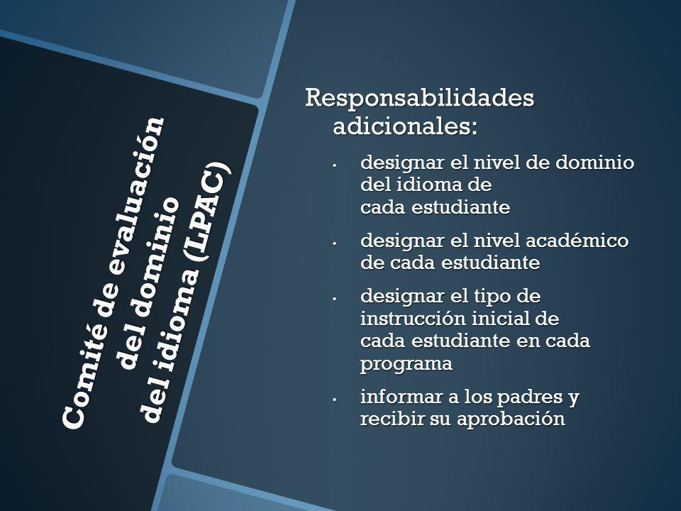 Comité de evaluación del dominio del idioma (LPAC) Responsabilidades adicionales: designar el nivel de dominio del idioma de cada estudiante designar