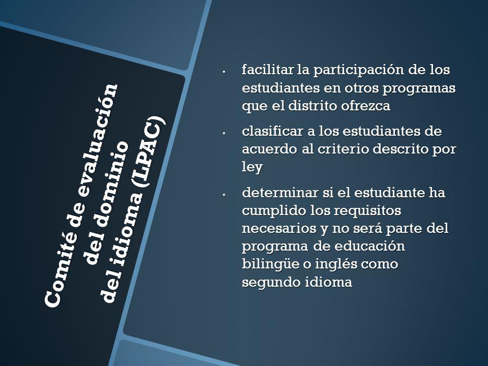 Comité de evaluación del dominio del idioma (LPAC) facilitar la participación de los estudiantes en otros programas que el distrito ofrezca facilitar