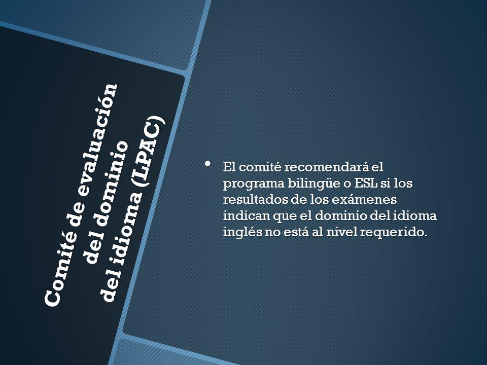 Comité de evaluación del dominio del idioma (LPAC) El comité recomendará el programa bilingüe o ESL si los resultados de los exámenes indican que el d