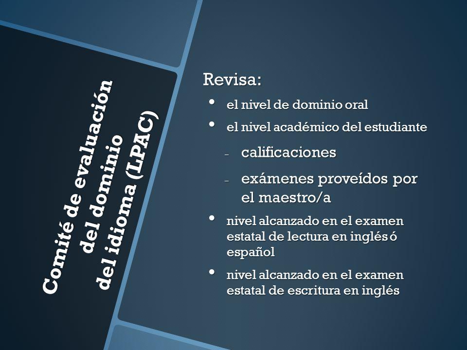 Comité de evaluación del dominio del idioma (LPAC) Revisa: el nivel de dominio oral el nivel de dominio oral el nivel académico del estudiante el nive