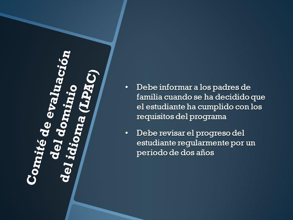 Comité de evaluación del dominio del idioma (LPAC) Debe informar a los padres de familia cuando se ha decidido que el estudiante ha cumplido con los r
