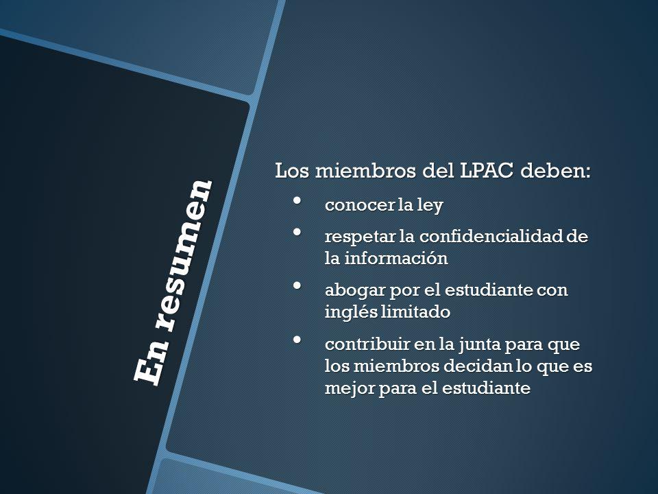 En resumen Los miembros del LPAC deben: conocer la ley conocer la ley respetar la confidencialidad de la información respetar la confidencialidad de l