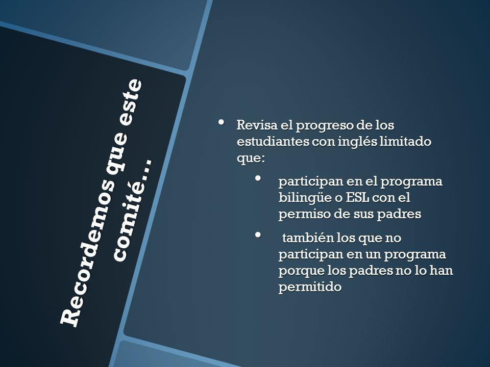 Recordemos que este comité… Revisa el progreso de los estudiantes con inglés limitado que: Revisa el progreso de los estudiantes con inglés limitado q