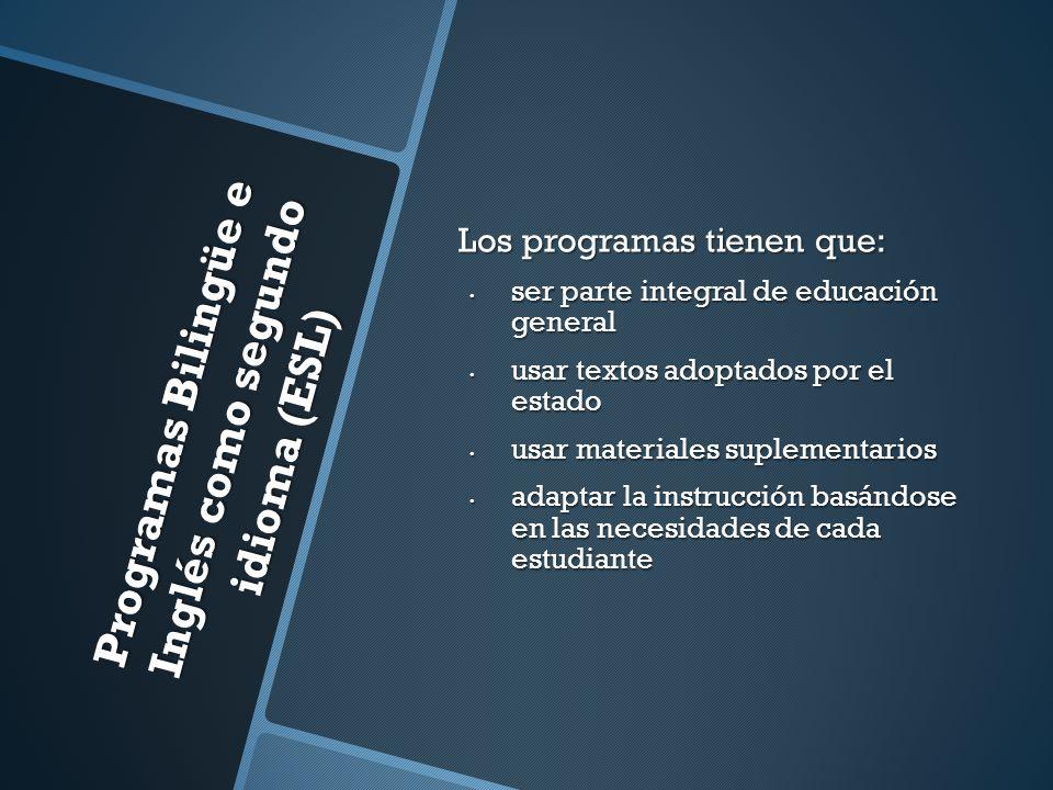 Programas Bilingüe e Inglés como segundo idioma (ESL) Los programas tienen que: ser parte integral de educación general ser parte integral de educació