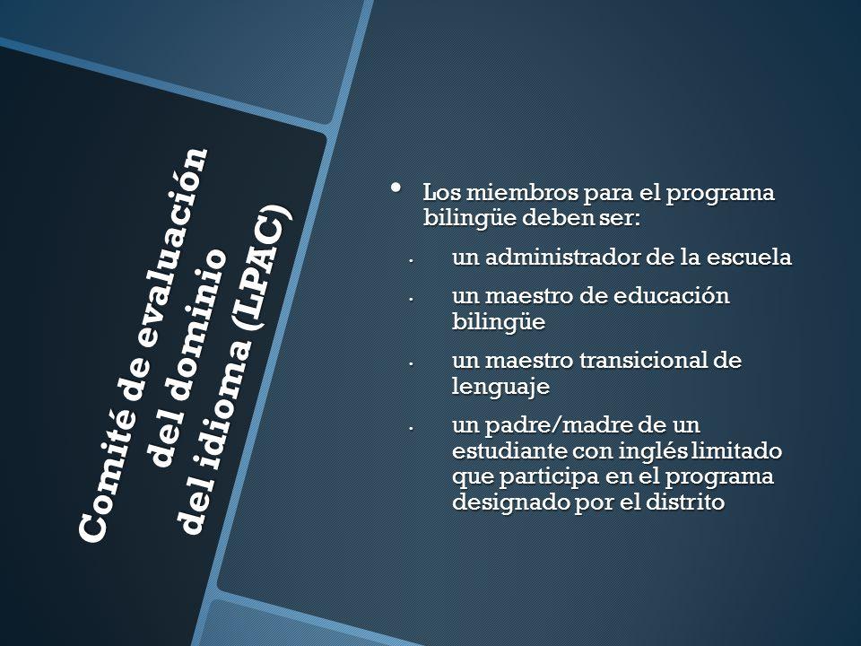 Comité de evaluación del dominio del idioma (LPAC) Los miembros para el programa bilingüe deben ser: Los miembros para el programa bilingüe deben ser: