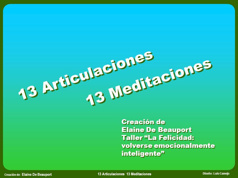 Creación de: Elaine De Beauport Diseño: Luis Camejo 13 Articulaciones 13 Meditaciones 13 Articulaciones 13 Meditaciones 13 Articulaciones 13 Meditacio
