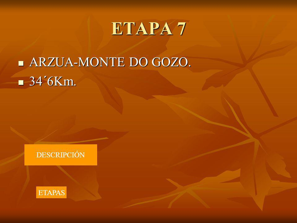 ETAPA 7 ARZUA-MONTE DO GOZO. ARZUA-MONTE DO GOZO. 34´6Km. 34´6Km. DESCRIPCIÓN ETAPAS