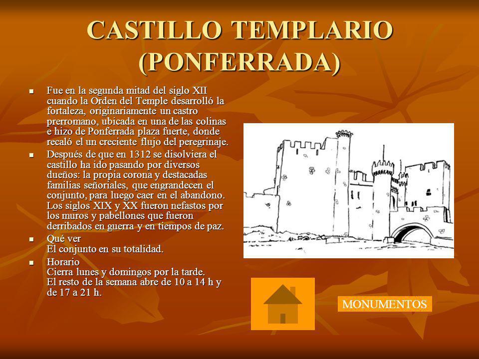 CASTILLO TEMPLARIO (PONFERRADA) Fue en la segunda mitad del siglo XII cuando la Orden del Temple desarrolló la fortaleza, originariamente un castro pr