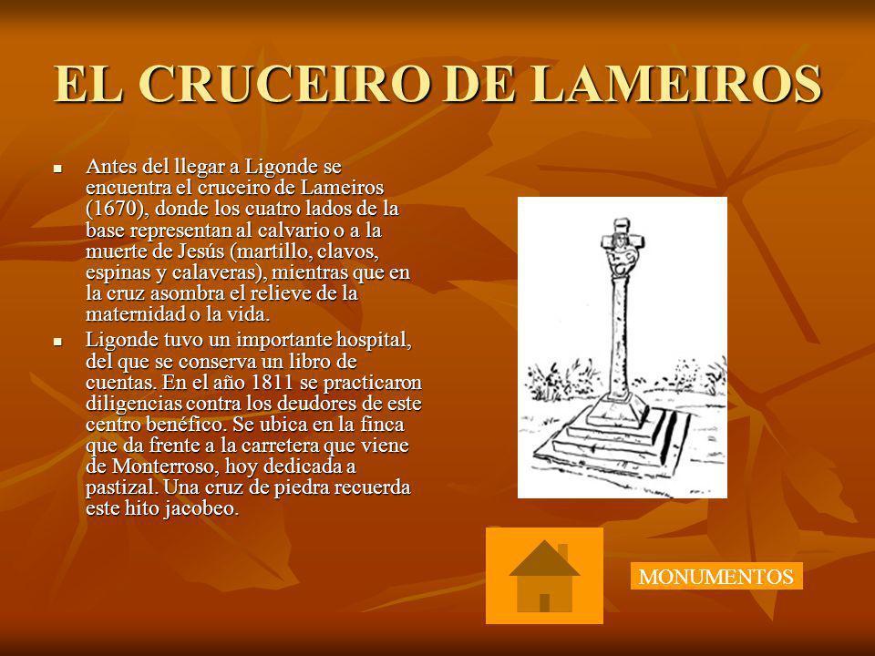 EL CRUCEIRO DE LAMEIROS Antes del llegar a Ligonde se encuentra el cruceiro de Lameiros (1670), donde los cuatro lados de la base representan al calva