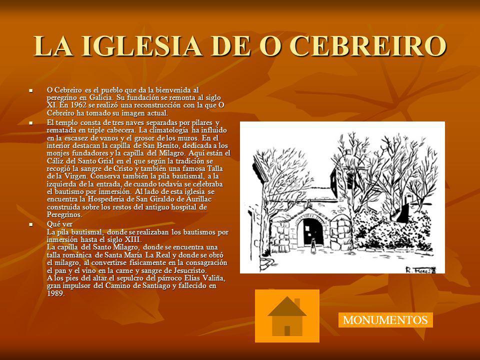 LA IGLESIA DE O CEBREIRO O Cebreiro es el pueblo que da la bienvenida al peregrino en Galicia. Su fundación se remonta al siglo XI. En 1962 se realizó