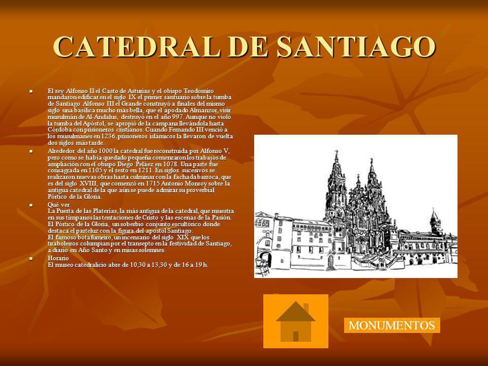 CATEDRAL DE SANTIAGO El rey Alfonso II el Casto de Asturias y el obispo Teodomiro mandaron edificar en el siglo IX el primer santuario sobre la tumba