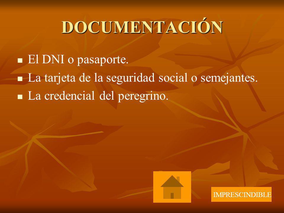 DOCUMENTACIÓN El DNI o pasaporte. La tarjeta de la seguridad social o semejantes. La credencial del peregrino. IMPRESCINDIBLE