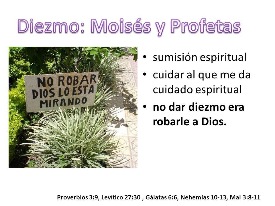 sumisión espiritual cuidar al que me da cuidado espiritual no dar diezmo era robarle a Dios. Proverbios 3:9, Levítico 27:30, Gálatas 6:6, Nehemías 10-