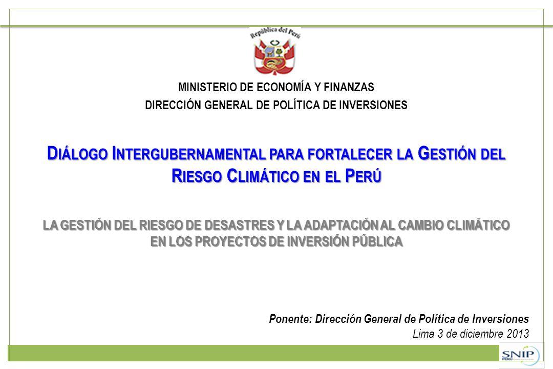 MINISTERIO DE ECONOMÍA Y FINANZAS DIRECCIÓN GENERAL DE POLÍTICA DE INVERSIONES D IÁLOGO I NTERGUBERNAMENTAL PARA FORTALECER LA G ESTIÓN DEL R IESGO C
