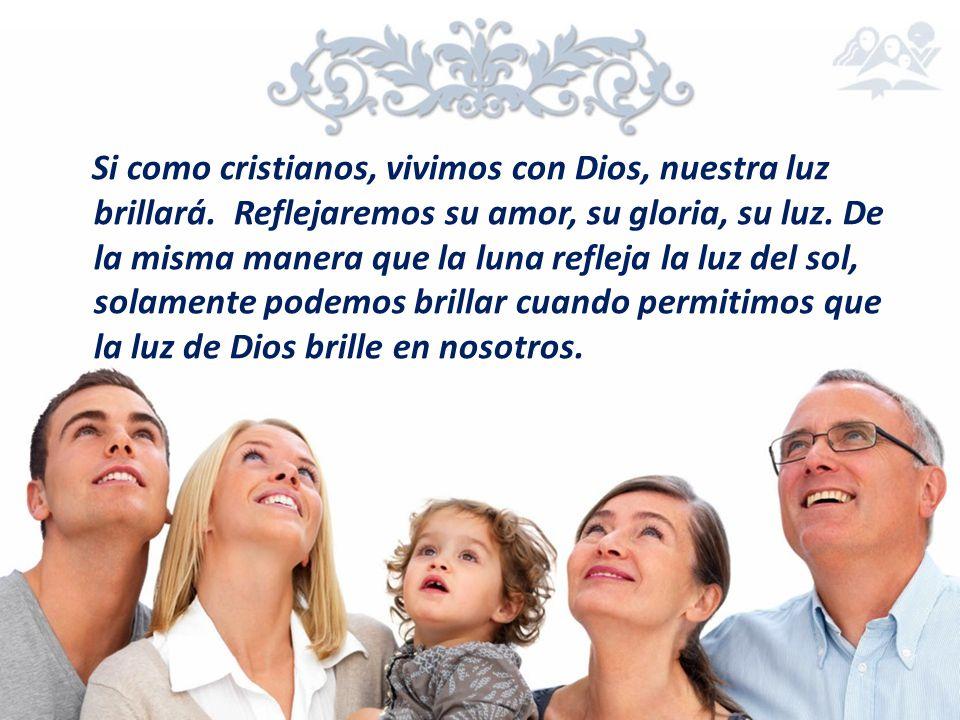 Si como cristianos, vivimos con Dios, nuestra luz brillará. Reflejaremos su amor, su gloria, su luz. De la misma manera que la luna refleja la luz del