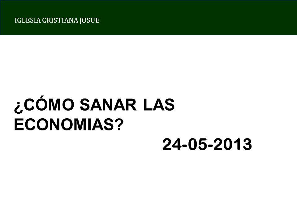 IGLESIA CRISTIANA JOSUE ¿CÓMO SANAR LAS ECONOMIAS? 24-05-2013