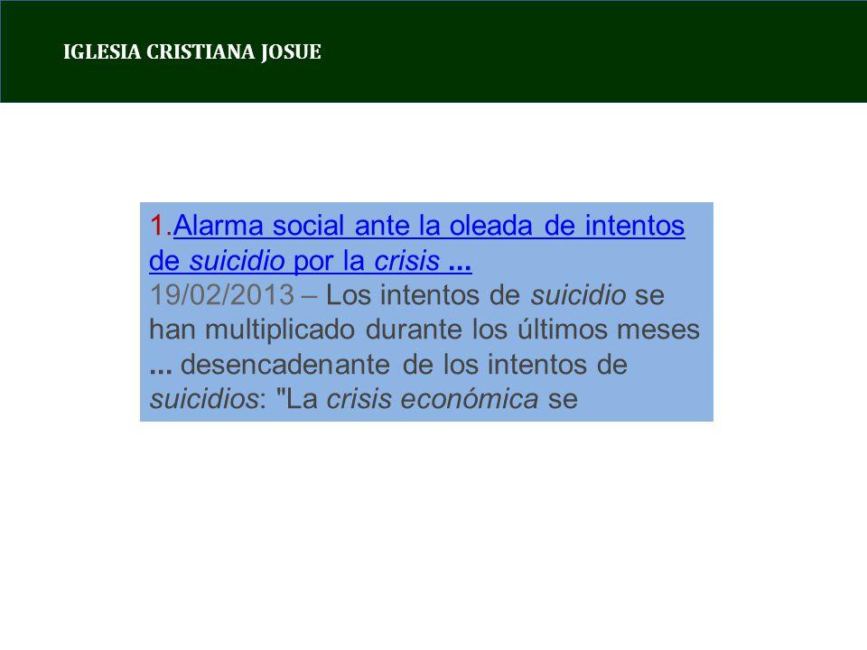IGLESIA CRISTIANA JOSUE 1.Alarma social ante la oleada de intentos de suicidio por la crisis...Alarma social ante la oleada de intentos de suicidio por la crisis...