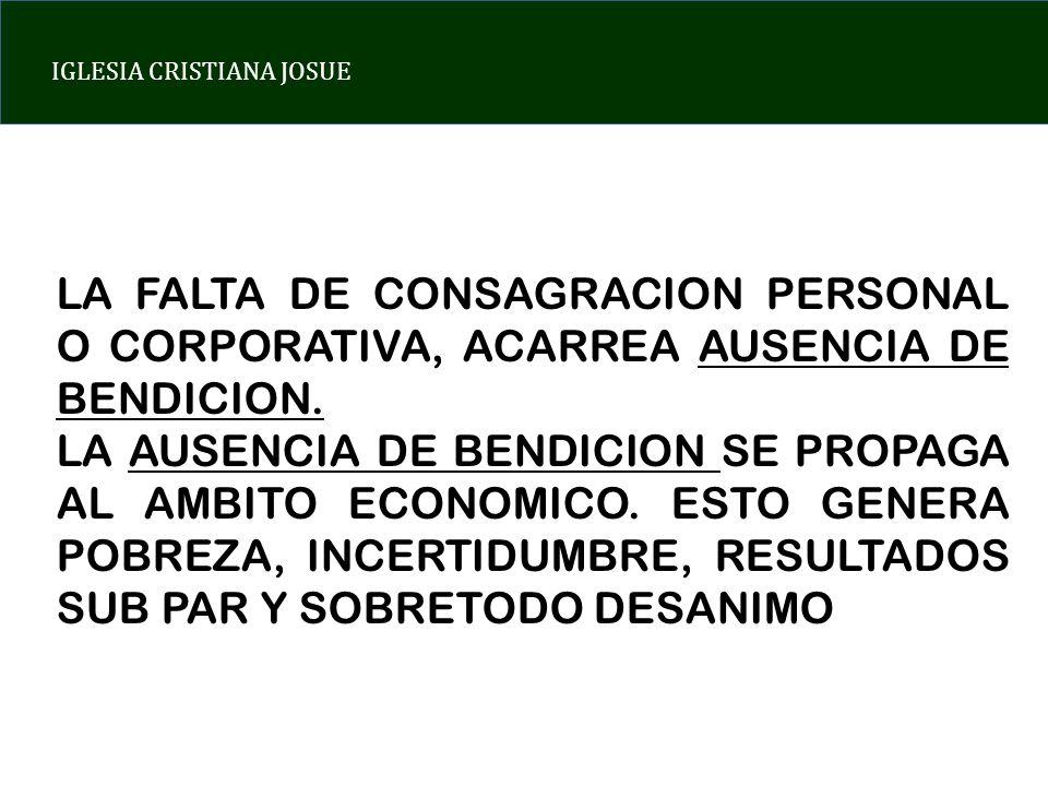 IGLESIA CRISTIANA JOSUE LA FALTA DE CONSAGRACION PERSONAL O CORPORATIVA, ACARREA AUSENCIA DE BENDICION.