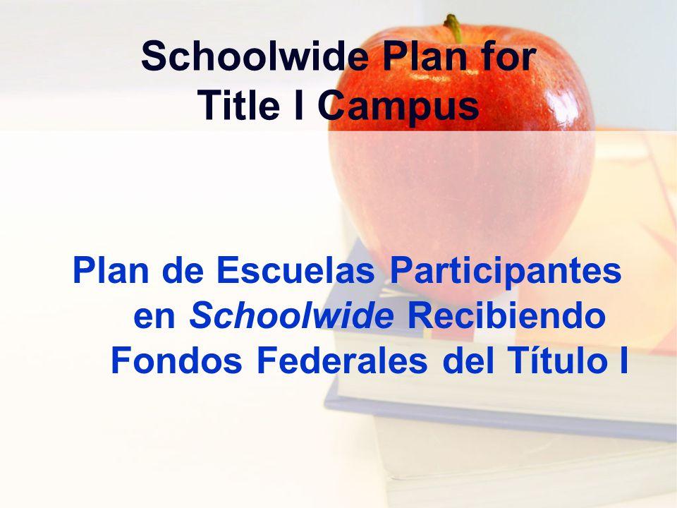 Schoolwide Plan for Title I Campus Plan de Escuelas Participantes en Schoolwide Recibiendo Fondos Federales del Título I