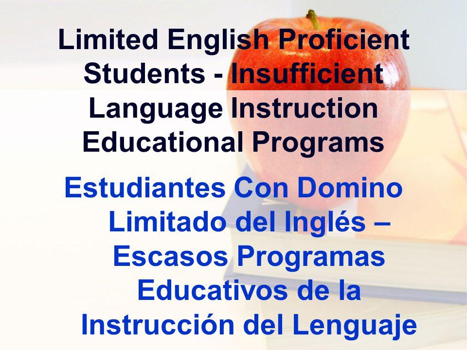 Limited English Proficient Students - Insufficient Language Instruction Educational Programs Estudiantes Con Domino Limitado del Inglés – Escasos Programas Educativos de la Instrucción del Lenguaje