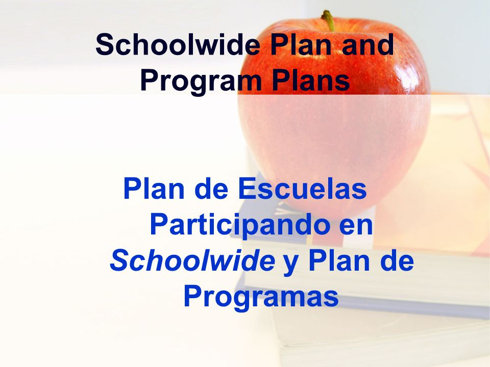 Schoolwide Plan and Program Plans Plan de Escuelas Participando en Schoolwide y Plan de Programas