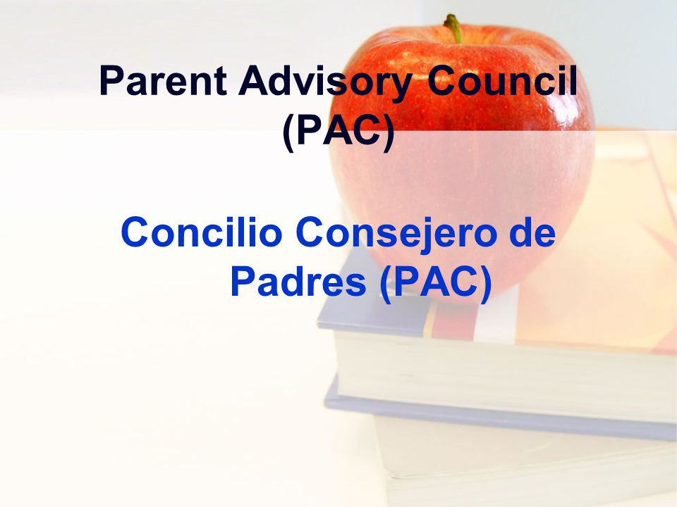Parent Advisory Council (PAC) Concilio Consejero de Padres (PAC)