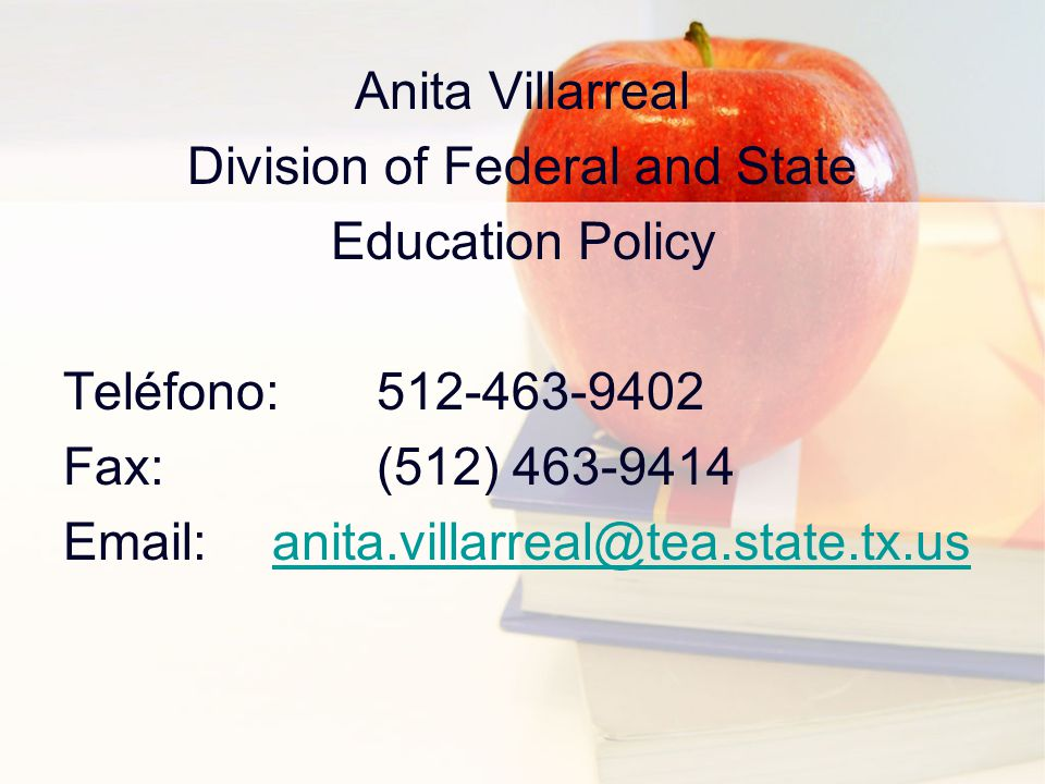 Anita Villarreal Division of Federal and State Education Policy Teléfono:512-463-9402 Fax:(512) 463-9414 Email:anita.villarreal@tea.state.tx.usanita.villarreal@tea.state.tx.us
