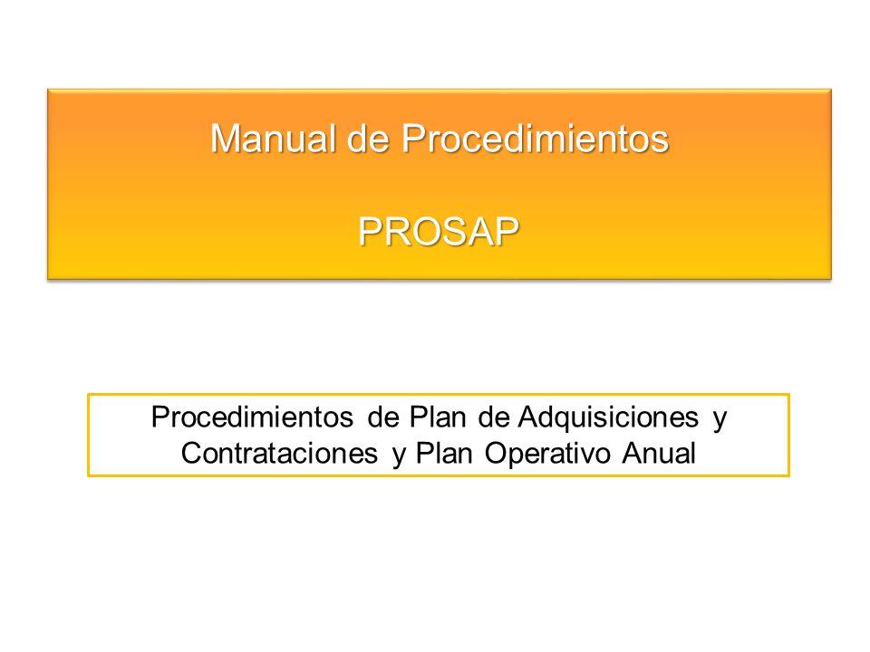 Manual de Procedimientos - PROSAP Procedimientos de Plan de Adquisiciones y Contrataciones y Plan Operativo Anual Subsistema PLA.1 Subsistema de Adquisiciones y Contrataciones y Plan Operativo Anual Procedimiento PLA.1.001 Preparación del Plan Adquisiciones y Contrataciones y Plan Operativo Anual Procedimiento PLA.1.002 Reprogramación Plan de Adquisiciones y Contrataciones y Plan Operativo Anual