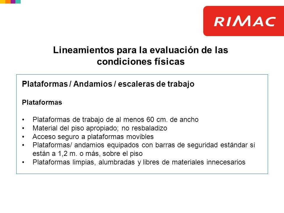Plataformas / Andamios / escaleras de trabajo Plataformas Plataformas de trabajo de al menos 60 cm. de ancho Material del piso apropiado; no resbaladi