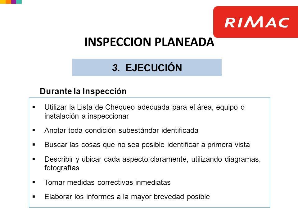 Durante la Inspección Utilizar la Lista de Chequeo adecuada para el área, equipo o instalación a inspeccionar Anotar toda condición subestándar identi