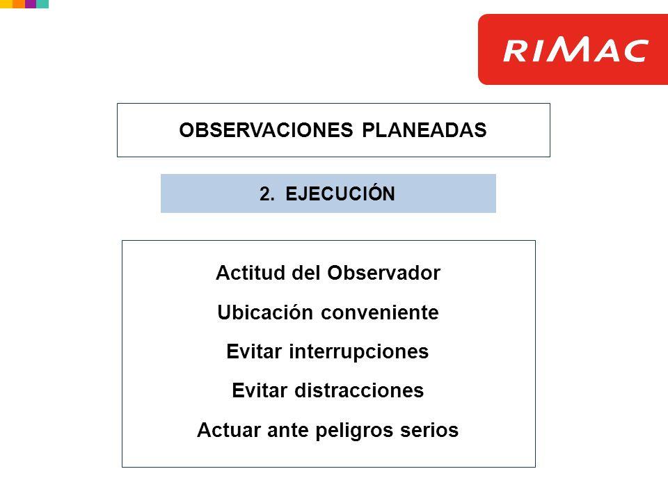 OBSERVACIONES PLANEADAS 2. EJECUCIÓN Actitud del Observador Ubicación conveniente Evitar interrupciones Evitar distracciones Actuar ante peligros seri