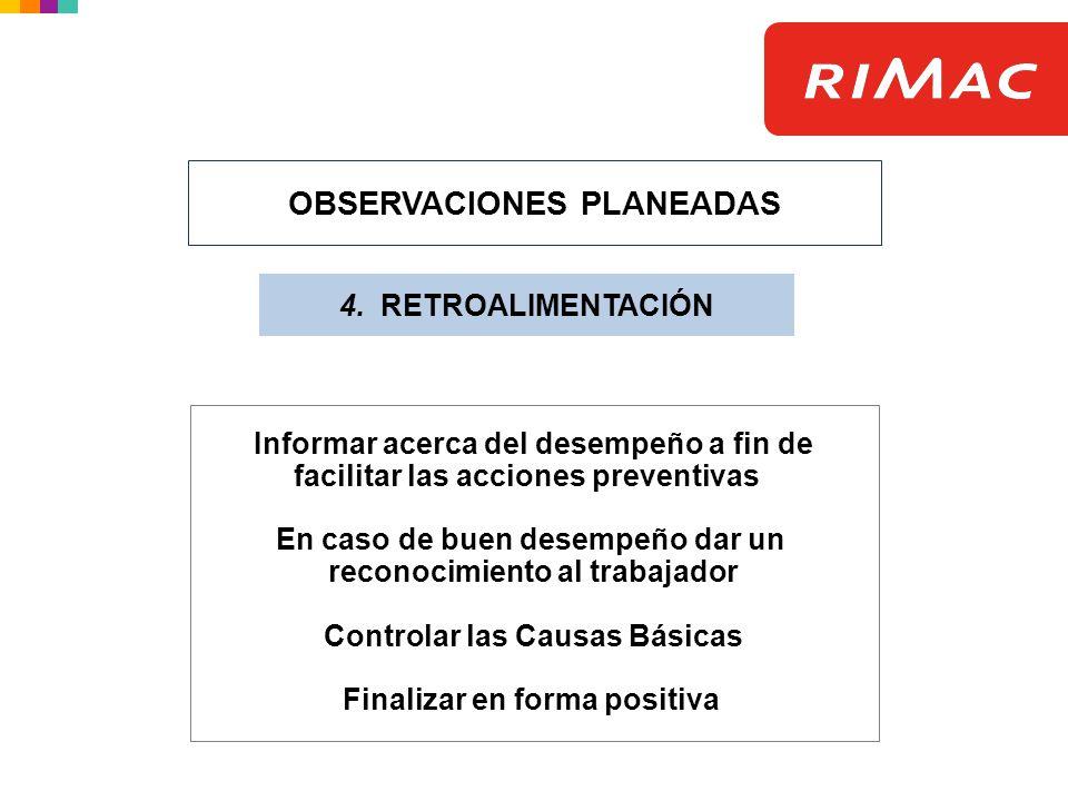 OBSERVACIONES PLANEADAS 4. RETROALIMENTACIÓN Informar acerca del desempeño a fin de facilitar las acciones preventivas En caso de buen desempeño dar u