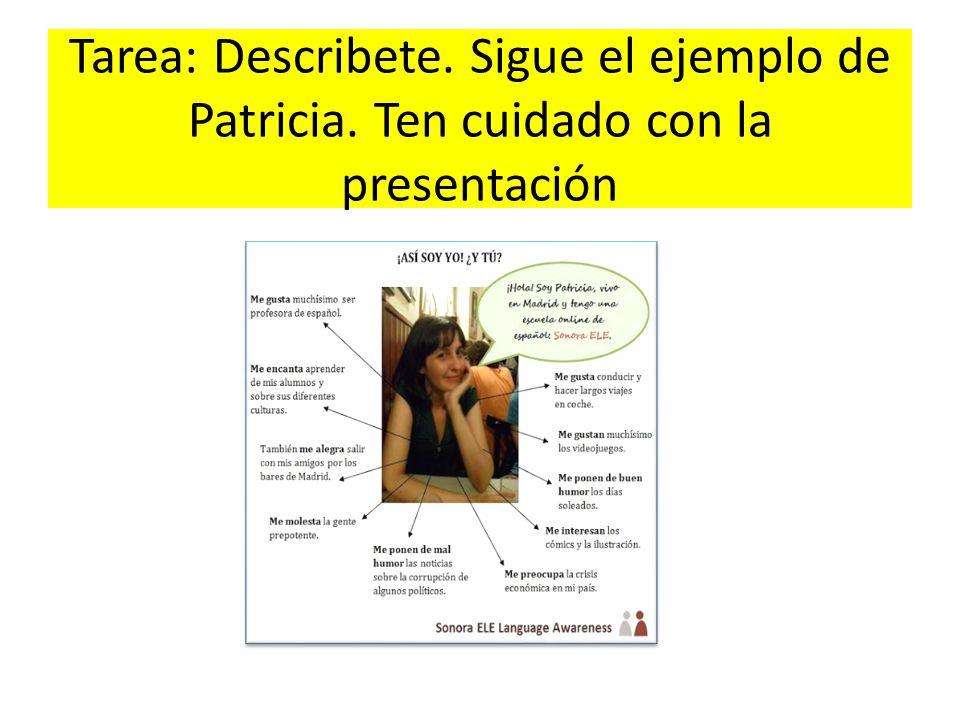 Tarea: Describete. Sigue el ejemplo de Patricia. Ten cuidado con la presentación