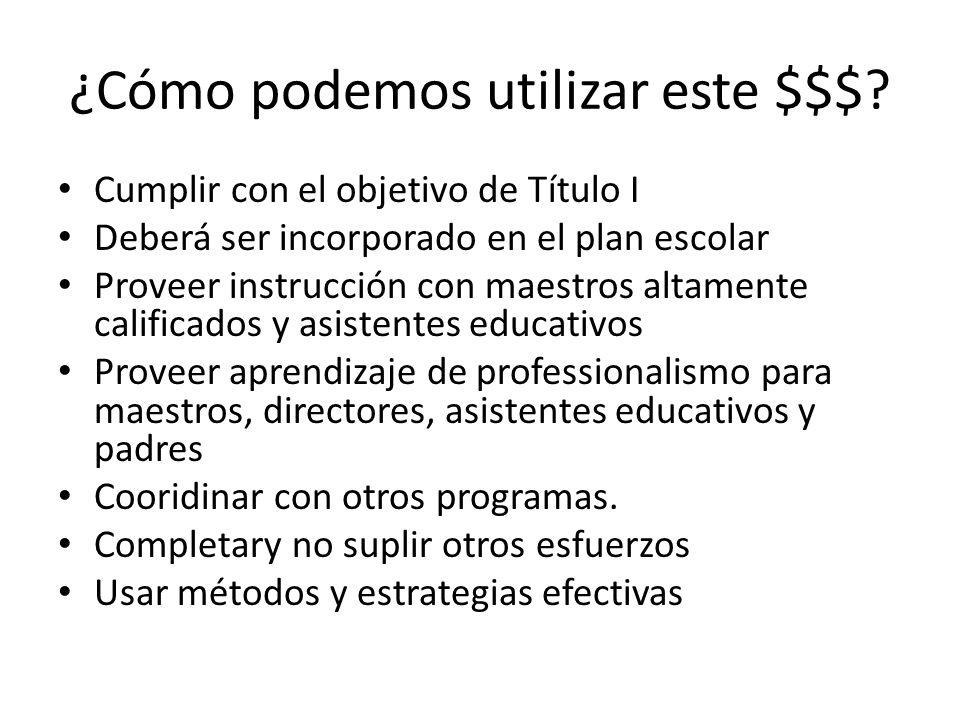 ¿Cómo podemos utilizar este $$$? Cumplir con el objetivo de Título I Deberá ser incorporado en el plan escolar Proveer instrucción con maestros altame