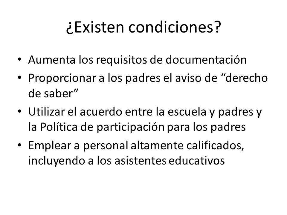 ¿Existen condiciones? Aumenta los requisitos de documentación Proporcionar a los padres el aviso de derecho de saber Utilizar el acuerdo entre la escu