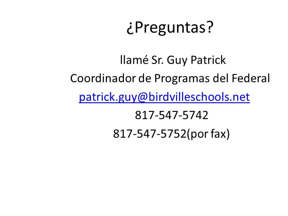 ¿Preguntas? llamé Sr. Guy Patrick Coordinador de Programas del Federal patrick.guy@birdvilleschools.net 817-547-5742 817-547-5752(por fax)