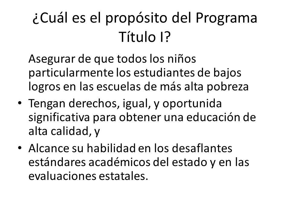 ¿Cuál es el propósito del Programa Título I? Asegurar de que todos los niños particularmente los estudiantes de bajos logros en las escuelas de más al