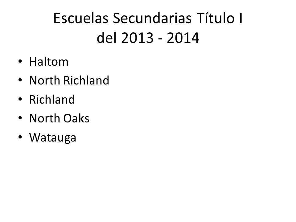 Escuelas Secundarias Título I del 2013 - 2014 Haltom North Richland Richland North Oaks Watauga