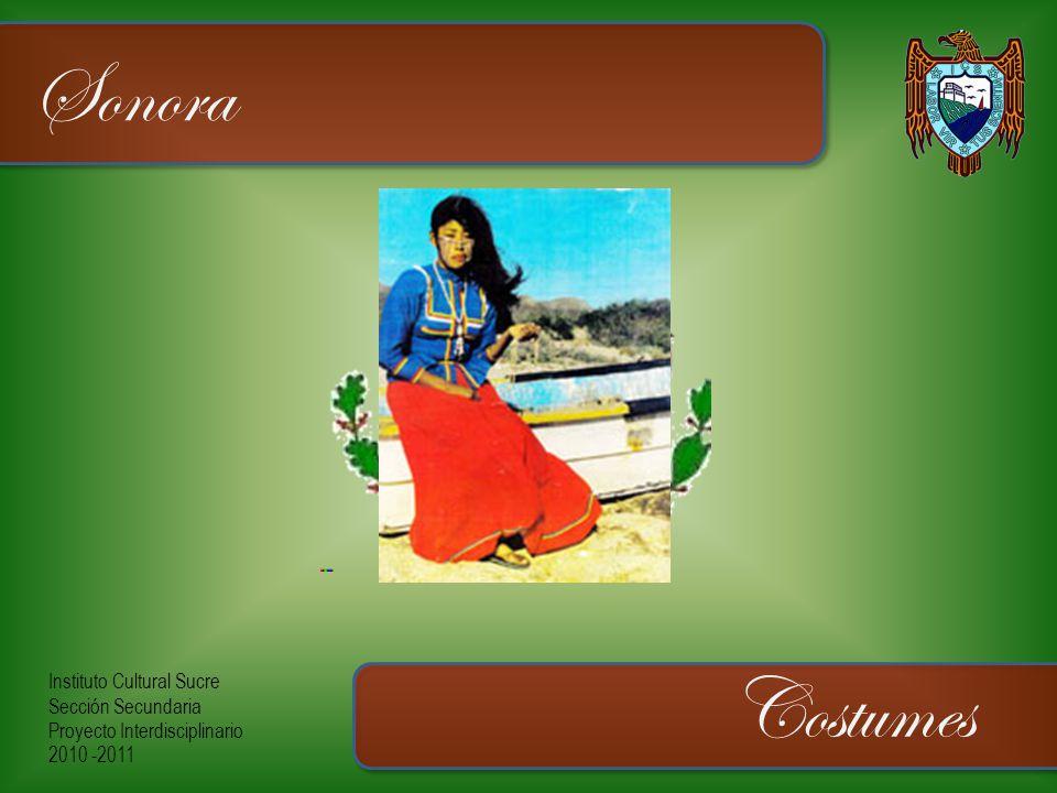 Instituto Cultural Sucre Sección Secundaria Proyecto Interdisciplinario 2010 -2011 Sonora Costumes