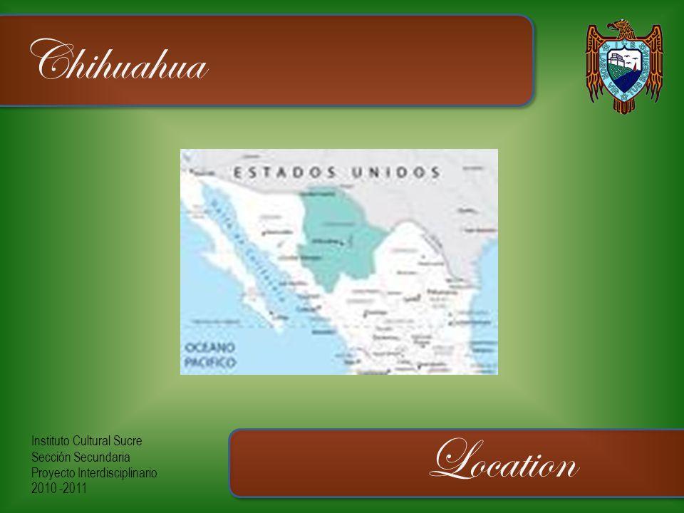 Instituto Cultural Sucre Sección Secundaria Proyecto Interdisciplinario 2010 -2011 Chihuahua Location