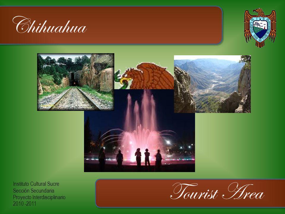 Instituto Cultural Sucre Sección Secundaria Proyecto Interdisciplinario 2010 -2011 Chihuahua Tourist Area