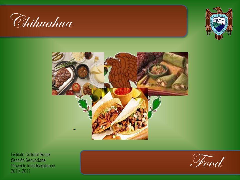 Instituto Cultural Sucre Sección Secundaria Proyecto Interdisciplinario 2010 -2011 Chihuahua Food