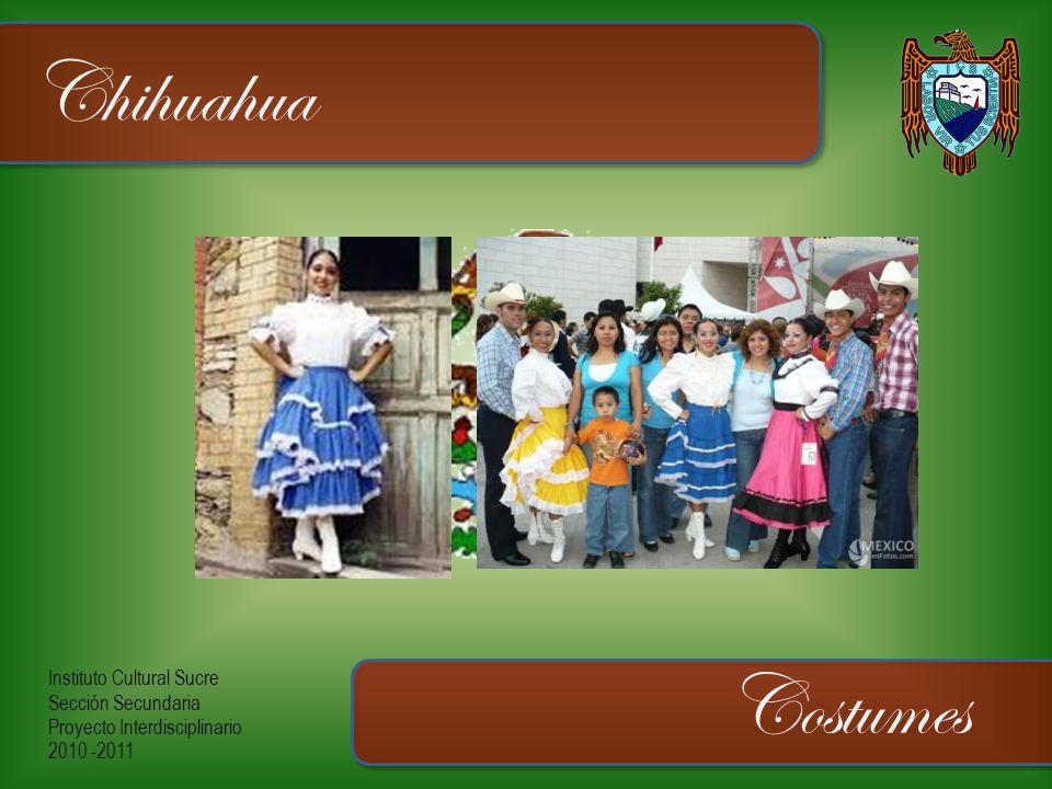 Instituto Cultural Sucre Sección Secundaria Proyecto Interdisciplinario 2010 -2011 Chihuahua Costumes