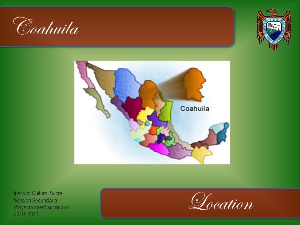 Instituto Cultural Sucre Sección Secundaria Proyecto Interdisciplinario 2010 -2011 Coahuila Location