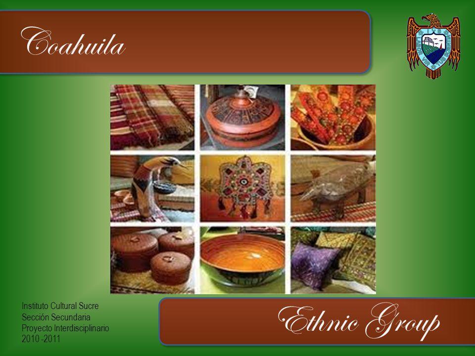 Instituto Cultural Sucre Sección Secundaria Proyecto Interdisciplinario 2010 -2011 Coahuila Ethnic Group